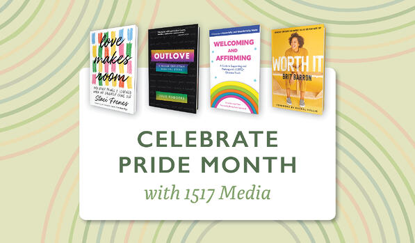 """A graphic with the covers of Love Makes Room, Outlove, Welcoming and Affirming, and Worth It, followed by text saying, """"Celebrate Pride Month with 1517 Media"""""""
